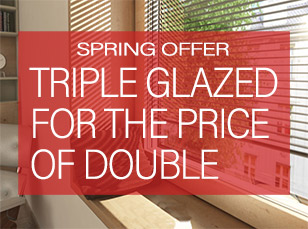 Spring Offer: Triple Glazed for the Price of Double